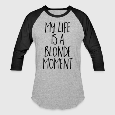 Blonde Moment Funny Quote - Baseball T-Shirt