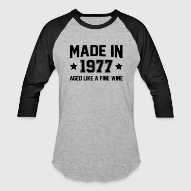 Made In 1977 Aged Like A Fine Wine - Baseball T-Shirt