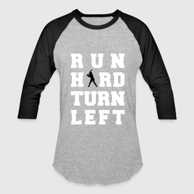 Run Hard Turn Left - Baseball T-Shirt