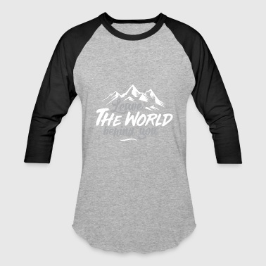 Behind You Leave The World behind you - Baseball T-Shirt