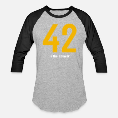42 Is The Answer The answer is 42 - Baseball T-Shirt