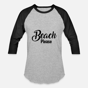 Beach Please - Baseball T-Shirt