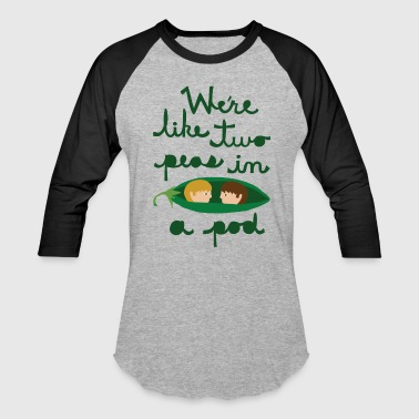 we are like two peas in a pod - Baseball T-Shirt