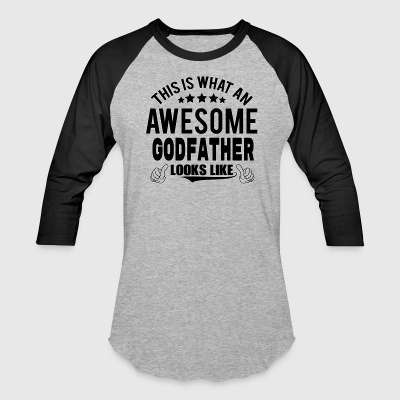 THIS IS WHAT AN AWESOME GODFATHER LOOKS LIKE - Baseball T-Shirt