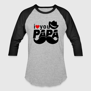 Papa I Love You I Love You PAPA! - Baseball T-Shirt