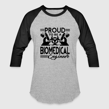 Biomedical Engineering Quotes Proud To Be A Biomedical Engineer Shirt - Baseball T-Shirt