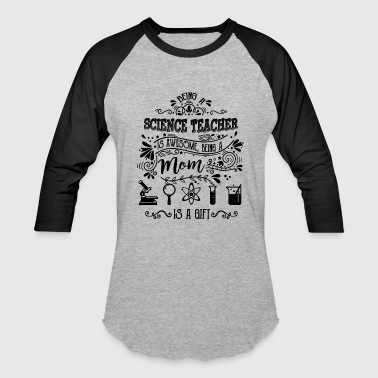 Being Science Teacher Mom Shirt - Baseball T-Shirt