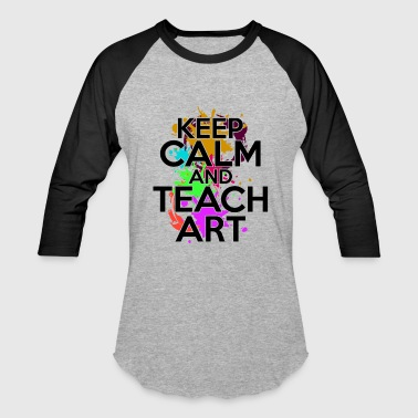 Keep Calm And Teach Art Keep Calm And Teach Art Shirt - Baseball T-Shirt