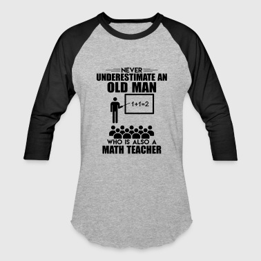 Man Math Old Man Who Is Also A Math Teacher Shirt - Baseball T-Shirt