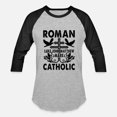 Roman Catholic Catholic Shirt - Roman Catholic T Shirt - Baseball T-Shirt