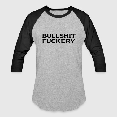 Bullshit Fuckery - Baseball T-Shirt