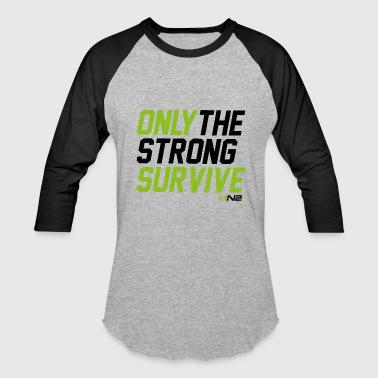 Only The Strong Survive - Baseball T-Shirt