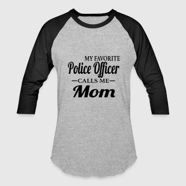 Policewoman My Favorite Police Officre Calls Me Mom - Baseball T-Shirt