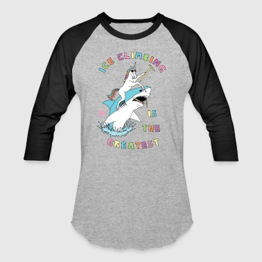 Ice Axe Ice Climbing Is The Greatest Unicorn Riding Great - Baseball T-Shirt