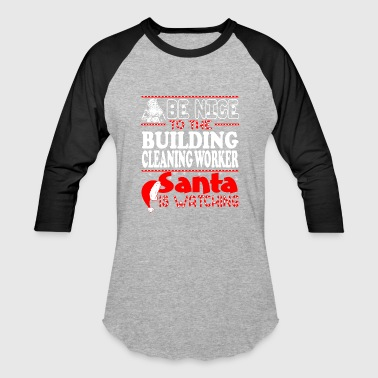 Nice And Clean Be Nice To Building Cleaning Worker Santa Watching - Baseball T-Shirt