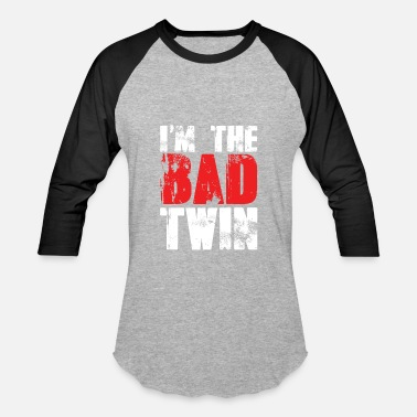 Good Evil Sister I'm The Bad Twin | Evil Twin Sister/Brother - Baseball T-Shirt