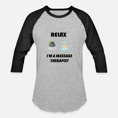 Massage Jokes Relax I'm A Massage Therapist - Baseball T-Shirt