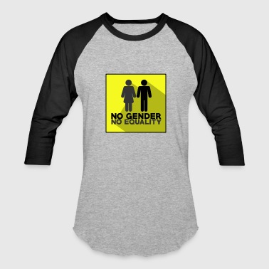 Gender Equality No Gender No Equality - Baseball T-Shirt