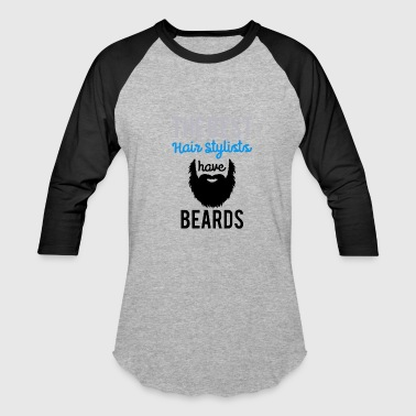 The Best Hairstylist have Beards - Baseball T-Shirt