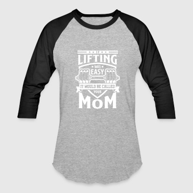 Muscle Power Lifting If Lifting was easy your mom - gym power muscle - Baseball T-Shirt
