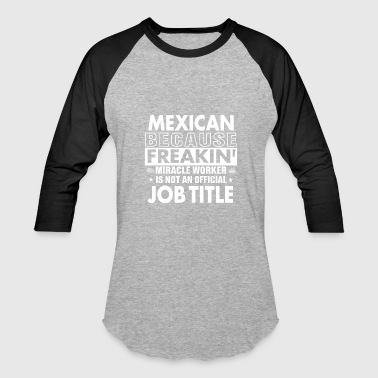 Gift For Mexican Mexican job title t shirt Gift for Mexican - Baseball T-Shirt