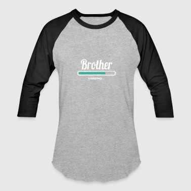 Brother To Be Loading BROTHER LOADING - FANCY SHIRTS FOR BROTHERS - Baseball T-Shirt