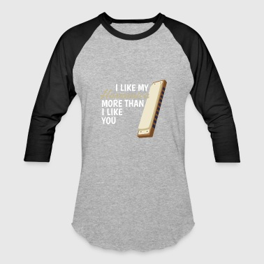 Harmonica Blues I like my harmonica more than I like you - Baseball T-Shirt