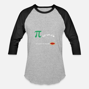 Pizza Pi PI Pizza is always the aswer - Baseball T-Shirt