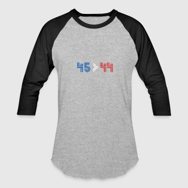 44th President 45 > 44, 45th president is greater than 44th - Baseball T-Shirt