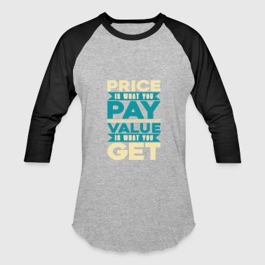 Price To Pay Price is what you Pay Value is what you get - Baseball T-Shirt