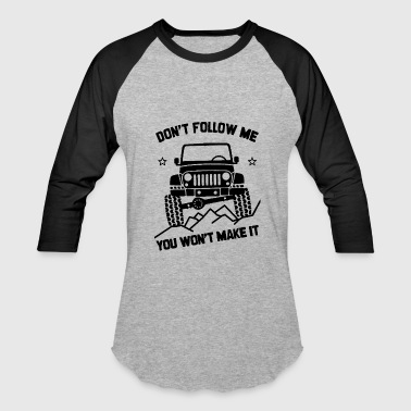 Jeep Sayings Jeep T Shirt Cool Jeep Shirt Saying Don t Follow - Baseball T-Shirt