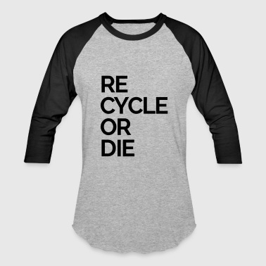 recycle or die nature rubbish trash - Baseball T-Shirt