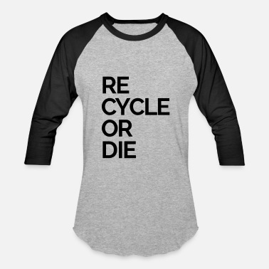 Trash Recycling recycle or die nature rubbish trash - Baseball T-Shirt