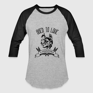 Bred Bred To Love - Baseball T-Shirt