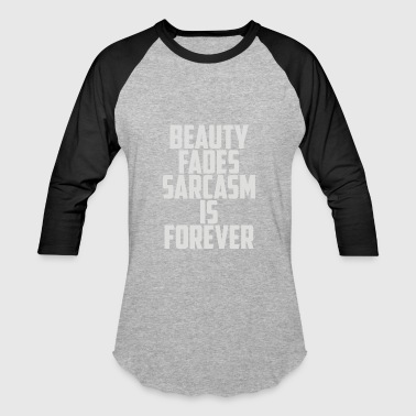 Beauty Fades Sarcasm Is Forever - Baseball T-Shirt