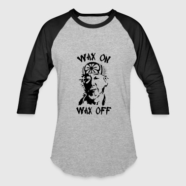 Wax On Wax Off WAX ON WAX OFF - Baseball T-Shirt