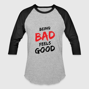 Good At Being Bad Being bad feels good - Baseball T-Shirt
