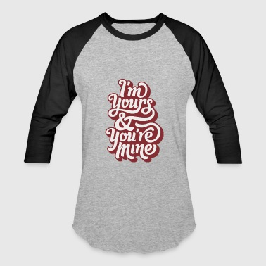 Im yours and your mine - Baseball T-Shirt
