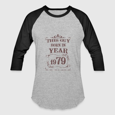 Born Year this guy born in year 1979 - Baseball T-Shirt