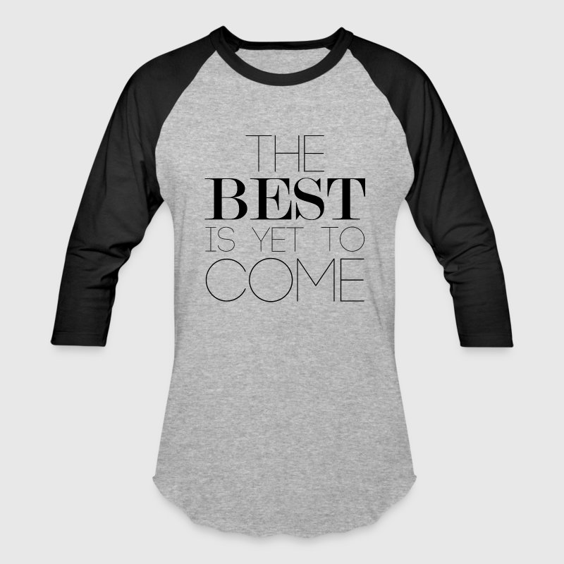 The Best Is Yet To Come - Baseball T-Shirt