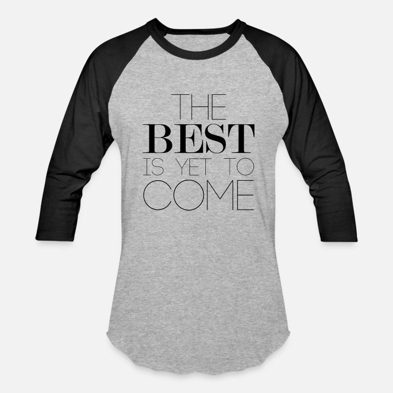 To T-Shirts - The Best Is Yet To Come - Unisex Baseball T-Shirt heather gray/black
