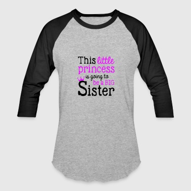 Im The Little Sister This Little Princess Going To Be Big Sister - Baseball T-Shirt