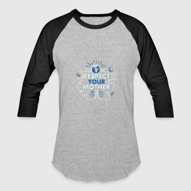 Respect Your Mother Respect your Mother - Baseball T-Shirt