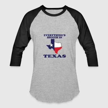 Everything Bigger In Texas EVERYTHING IS BIGGER IN TEXAS Funny Adult HUMOR - Baseball T-Shirt