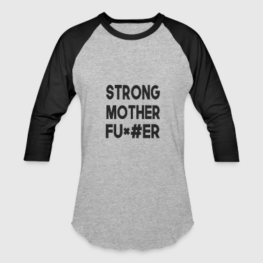 strong motherfu*#er - Baseball T-Shirt