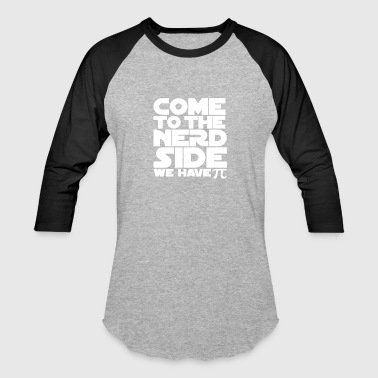 Come To The Nerd Side - Baseball T-Shirt