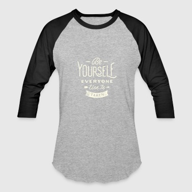 Be yourself everyone else is taken - Baseball T-Shirt