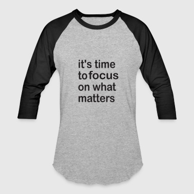it's time to focus on what matters - Baseball T-Shirt