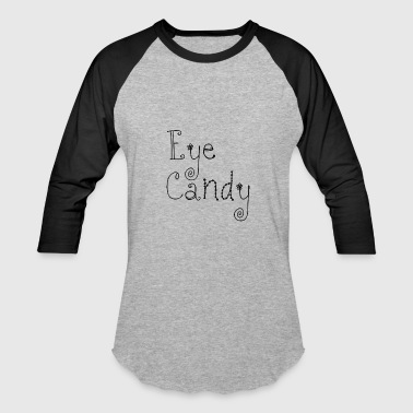 Eye Candy - Baseball T-Shirt