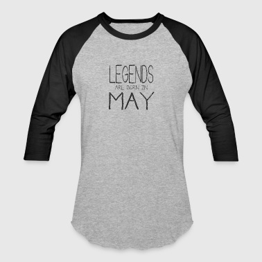 Legends Are Born In May - Baseball T-Shirt